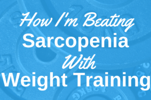 How I'm Beating Sarcopenia With Weight Training