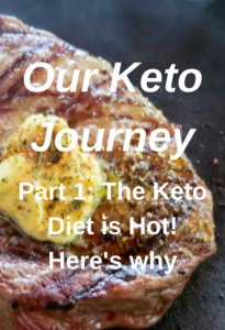 Our Keto Journey Part 1: The Keto Diet Is Hot! Here's Why