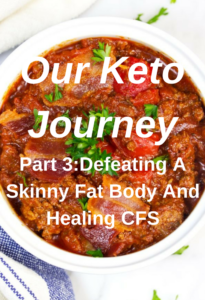 Our Keto Journey Part 3: Defeating A Skinny Fat Body And Healing Chronic Fatigue Syndrome