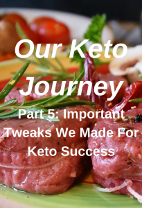 Our Keto Journey Part 5: Important Tweaks We Made For Keto Success