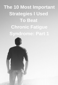 The 10 Most Important Strategies I Used To Beat Chronic Fatigue Syndrome: Part 1