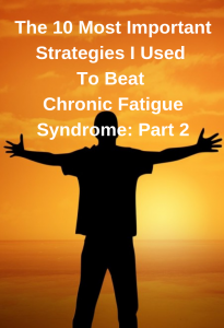 The 10 Most Important Strategies I Used To Beat Chronic Fatigue Syndrome: Part 2