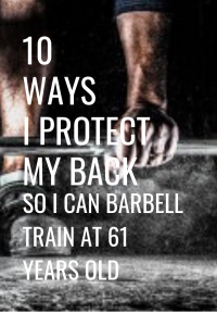 10 Ways I Protect My Back So I Can Barbell Train At 61 Years Old